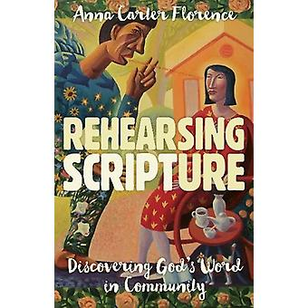 Rehearsing Scripture - Discovering God's Word in Community by Rehearsi
