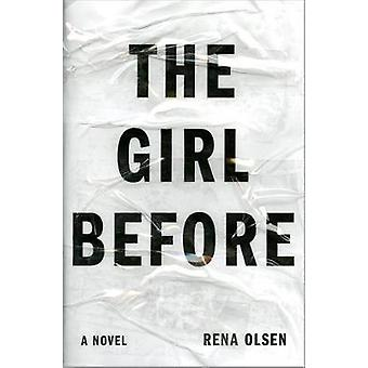 The Girl Before - A Novel by Rena Olsen - 9781101982358 Book