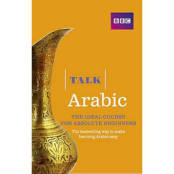 Talk Arabic - The Ideal Arabic Course for Absolute Beginners (2nd Revi