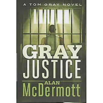 Gray Justice by Alan McDermott - 9781477818497 Book
