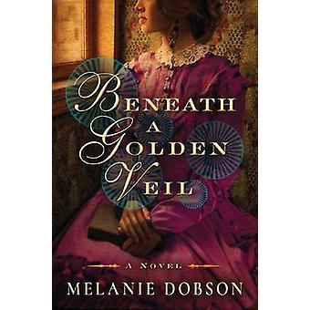 Beneath a Golden Veil - A Novel by Melanie Dobson - 9781503937710 Book