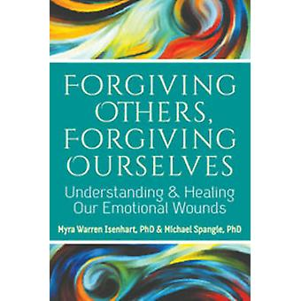 Forgiving Others - Forgiving Ourselves - Understanding and Healing Our