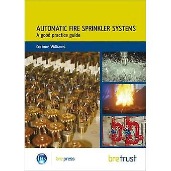 Automatic Fire Sprinkler Systems - A Good Practice Guide (FB 19) by Co