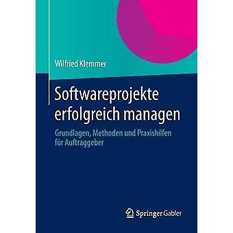 Softwareprojekte Erfolgreich Managen Grundlagen Methoden Und Praxishilfen Fur Auftraggeber by Klemmer & Wilfried