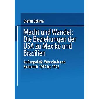 Macht Und Wandel Die Beziehungen Der USA Zu Mexiko Und Brasilien Aussenpolitik Wirtschaft Und Sicherheit 1979 Bis 1992 by Schirm & Stefan