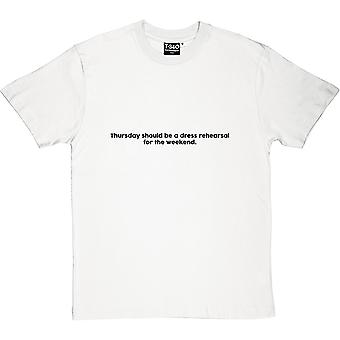 Thursday Should Be A Dress Rehearsal For The Weekend Men's T-Shirt