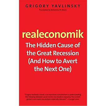 Realeconomik - The Hidden Cause of the Great Recession (and How to Ave