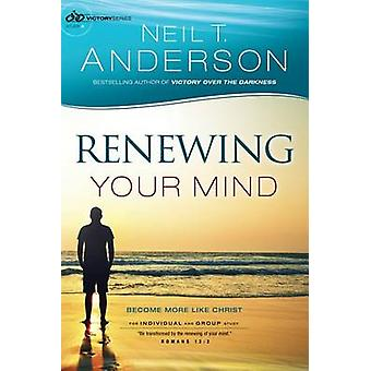 Renewing Your Mind - Become More Like Christ by Neil T Anderson - 9780