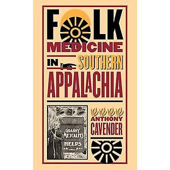 Folk Medicine in Southern Appalachia (1st New edition) by Anthony Cav