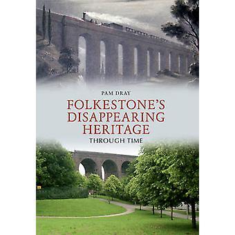 Folkestone forsvinder arv gennem tiden af Pam bryggerheste - 9781445