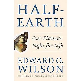 Halv-jorden - vores Planet kamp for livet af Edward O. Wilson - 9781631
