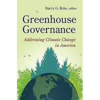 Greenhouse Governance - Addressing Climate Change in America by Barry