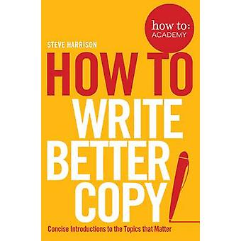 How to - Write Better Copy - Advice on Getting People to Notice Your Co