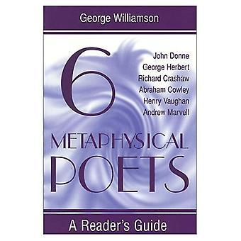 Sechs metaphysischen Dichter: Ein Leser Guide (Führer des Lesers): ein Leser Guide (Führer des Lesers)