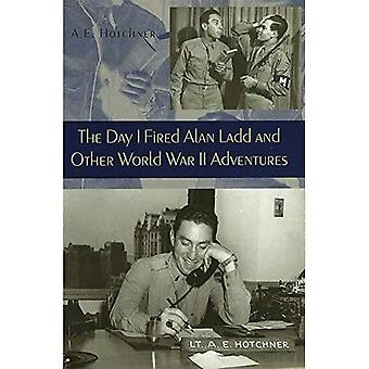 Day I Fired Alan Ladd and Other World War II Adventures