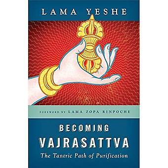 Devenir Vajrasattva: La voie tantrique de la Purification