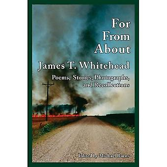For, from, About James T.Whitehead: Poems, Stories, Photographs, and Recollections