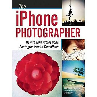 Iphone Photographer, The : How To Take Professional Photographs with your Iphone
