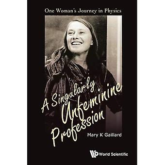Profession singulièrement féminine, A: voyage d'une femme en physique