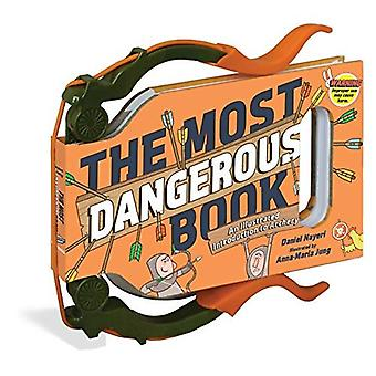 The Most Dangerous Book: Archery: An Illustrated Introduction to Archery