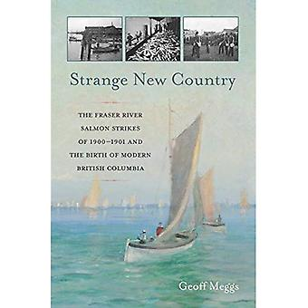 Strange New Country: The Fraser River Salmon Strikes� of 1900 and the Birth of� Modern British Columbia