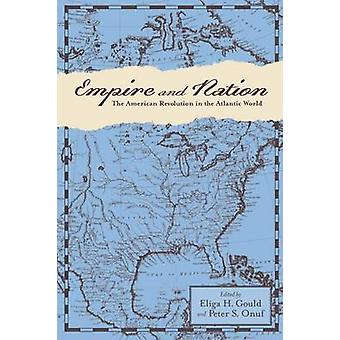 Empire and Nation The American Revolution in the Atlantic World by Gould & Eliga H