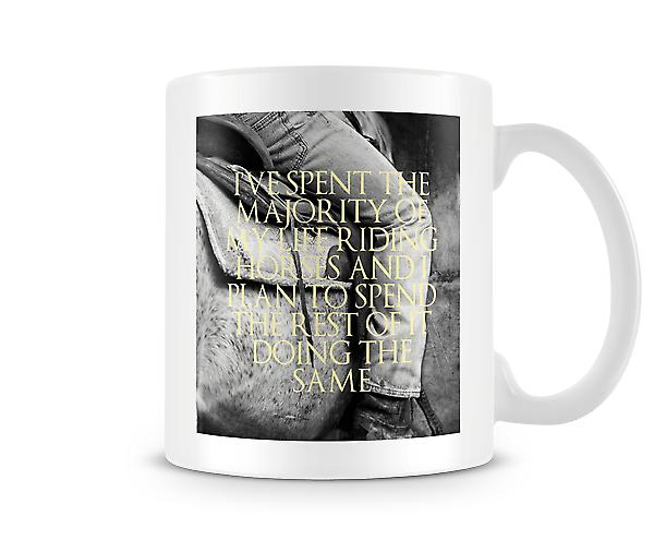 Spent Majority Of Life Riding Horse Plan The Rest The Same Mug