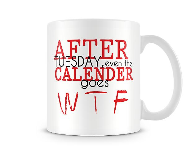 After Tuesday Even The Calender Goes WTF Mug