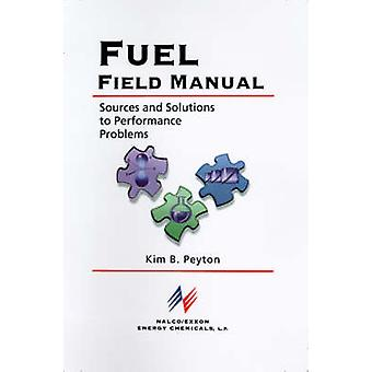 Fuel Field Manual Sources and Solutions to Performance Problems by Peyton & Kim B.