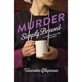 Murder Simply Brewed Murder Simply Brewed Murder Tightly Knit Murder Freshly Baked by Chapman & Vannetta