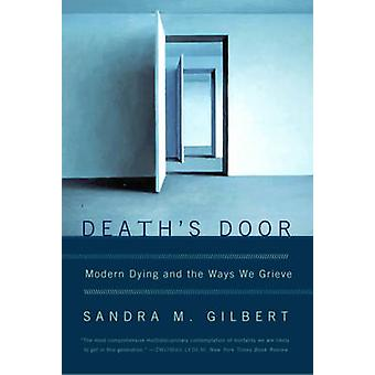 Deaths Door Modern Dying and the Ways We Grieve by Gilbert & Sandra M.