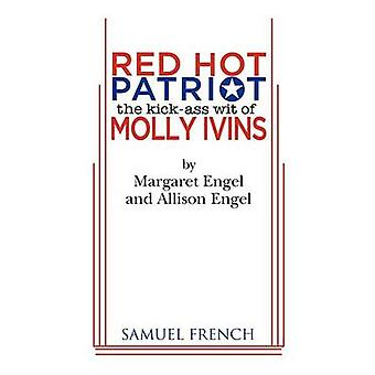 Red Hot Patriot The KickAss Wit of Molly Ivins by Engel & Margaret
