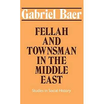Fellah and Townsman in the Middle East Studies in Social History by Baer & Gabriel