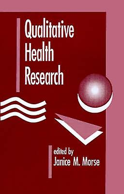 Qualitative Health Research by Morse & Janice M.