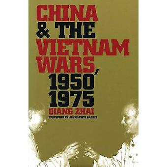 China and the Vietnam Wars 19501975 by Zhai & Qiang