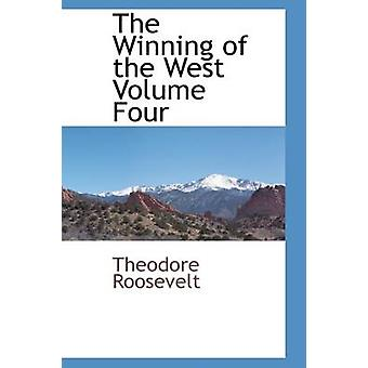 The Winning of the West Volume Four by Roosevelt & Theodore