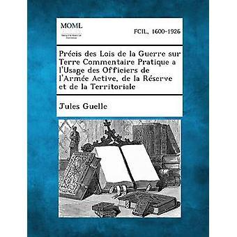 Albumet Des Lois de La Guerre Sur Terre Commentaire Pratique A LUsage Des Officiers de LArmee aktive de La Reserve Et de La Territoriale av Guelle & Jules
