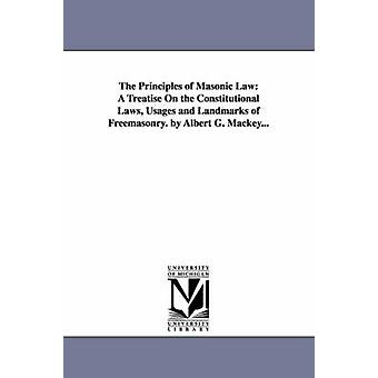 The Principles of Masonic Law A Treatise On the Constitutional Laws Usages and Landmarks of Freemasonry. by Albert G. Mackey... by Mackey & Albert Gallatin