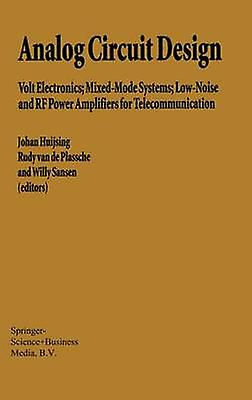 Analog Circuit Design Volt Electronics MixedMode Systems LowNoise and RF Power Amplifiers for Telecommunication by Huijsing & Johan H.