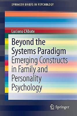 Beyond the Systems Paradigm Emerging Constructs in Family and Personality Psychology by LAbate & Luciano