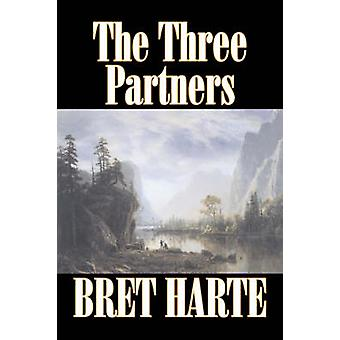 The Three Partners by Bret Harte Fiction Westerns Historical by Harte & Bret