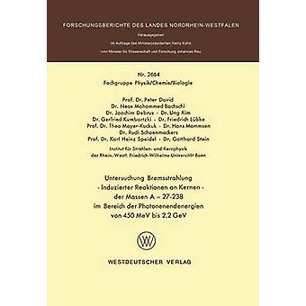 Untersuchung Bremsstrahlung  Induzierter Reaktionen an Kernen der Massen A  27238 im Bereich der Photonenendenergien von 450 MeV bis 2.2 GeV by David & Peter