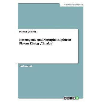 Kosmogonie und Naturphilosophie in Platons Dialog Timaios by Uehleke & Markus
