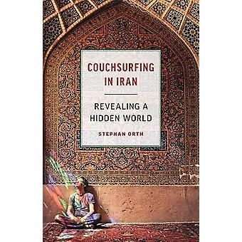 Couchsurfing in Iran - Revealing a Hidden World by Stephan Orth - 9781