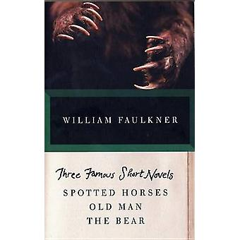 Three Famous Short Novels - Spotted Horses - Old Man - the Bear by Wil