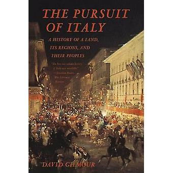 The Pursuit of Italy - A History of a Land - Its Regions - and Their P