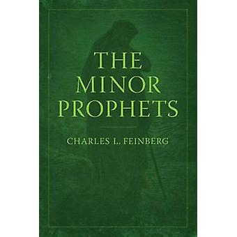The Minor Prophets by Charles L Feinberg - 9780802411693 Book