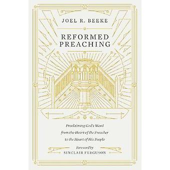 Reformed Preaching - Proclaiming God's Word from the Heart of the Prea