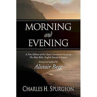 Morning and Evening - A New Edition of the Classic Devotional Based on