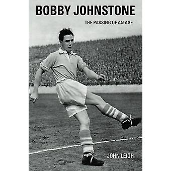 Bobby Johnstone - The Passing of an Age by Bobby Johnstone - The Passin
